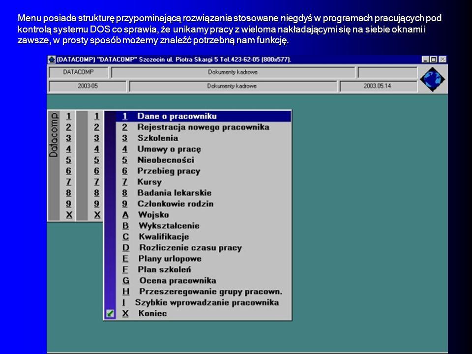 Menu posiada strukturę przypominającą rozwiązania stosowane niegdyś w programach pracujących pod kontrolą systemu DOS co sprawia, że unikamy pracy z w