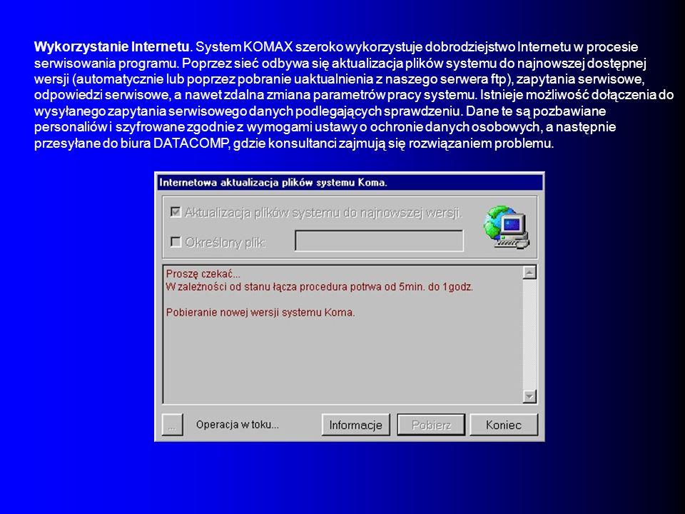 Wykorzystanie Internetu. System KOMAX szeroko wykorzystuje dobrodziejstwo Internetu w procesie serwisowania programu. Poprzez sieć odbywa się aktualiz