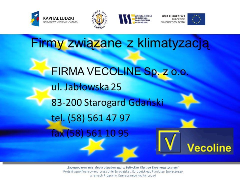 Firmy związane z klimatyzacją FIRMA VECOLINE Sp. z o.o. ul. Jabłowska 25 83-200 Starogard Gdański tel. (58) 561 47 97 fax (58) 561 10 95 Zagospodarowa