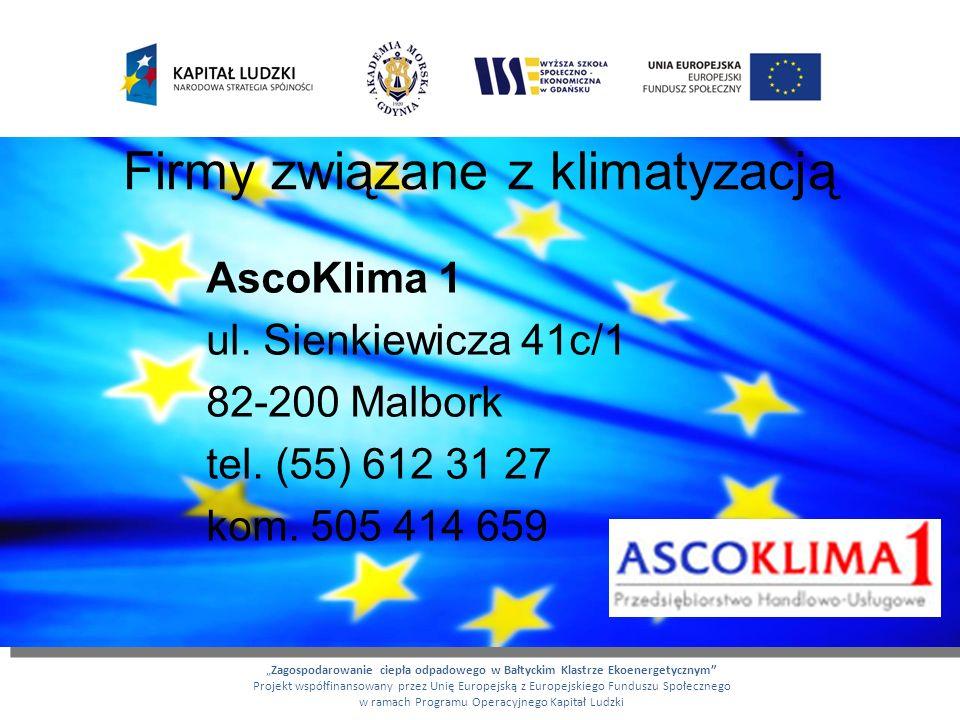 Firmy związane z klimatyzacją AscoKlima 1 ul. Sienkiewicza 41c/1 82-200 Malbork tel. (55) 612 31 27 kom. 505 414 659 Zagospodarowanie ciepła odpadoweg