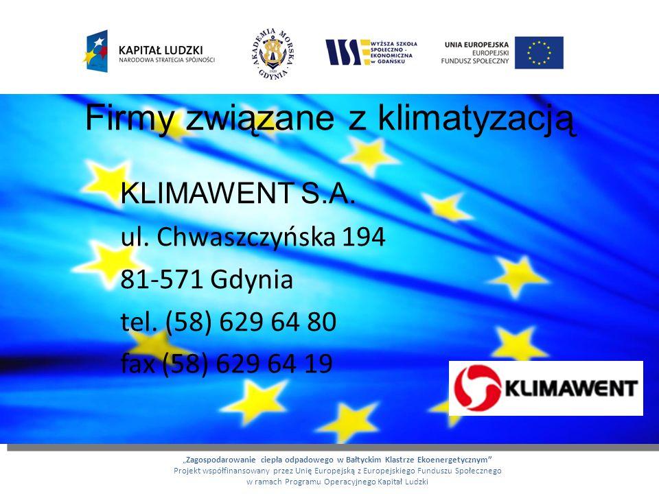 Firmy związane z klimatyzacją KLIMAWENT S.A. ul. Chwaszczyńska 194 81-571 Gdynia tel. (58) 629 64 80 fax (58) 629 64 19 Zagospodarowanie ciepła odpado
