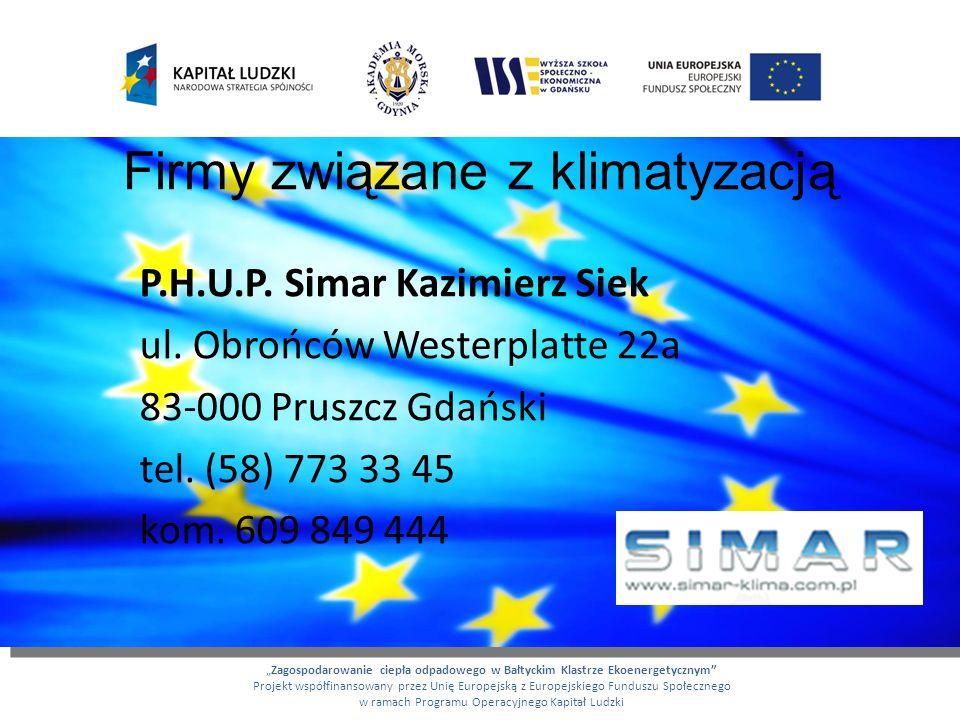 Firmy związane z klimatyzacją P.H.U.P. Simar Kazimierz Siek ul. Obrońców Westerplatte 22a 83-000 Pruszcz Gdański tel. (58) 773 33 45 kom. 609 849 444