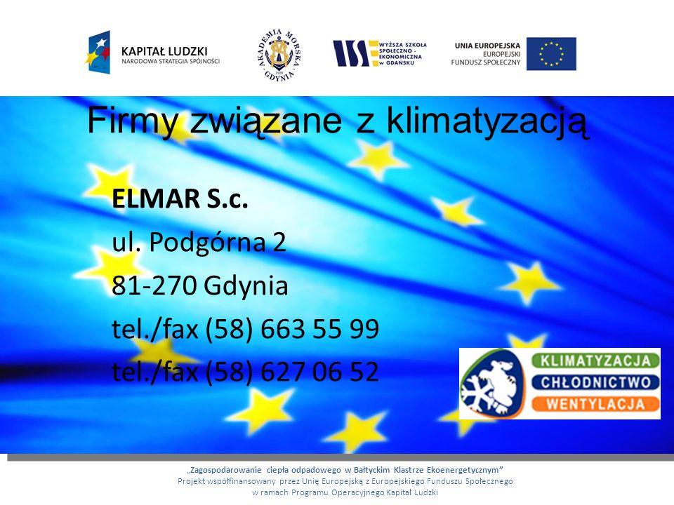 Firmy związane z klimatyzacją ELMAR S.c. ul. Podgórna 2 81-270 Gdynia tel./fax (58) 663 55 99 tel./fax (58) 627 06 52 Zagospodarowanie ciepła odpadowe