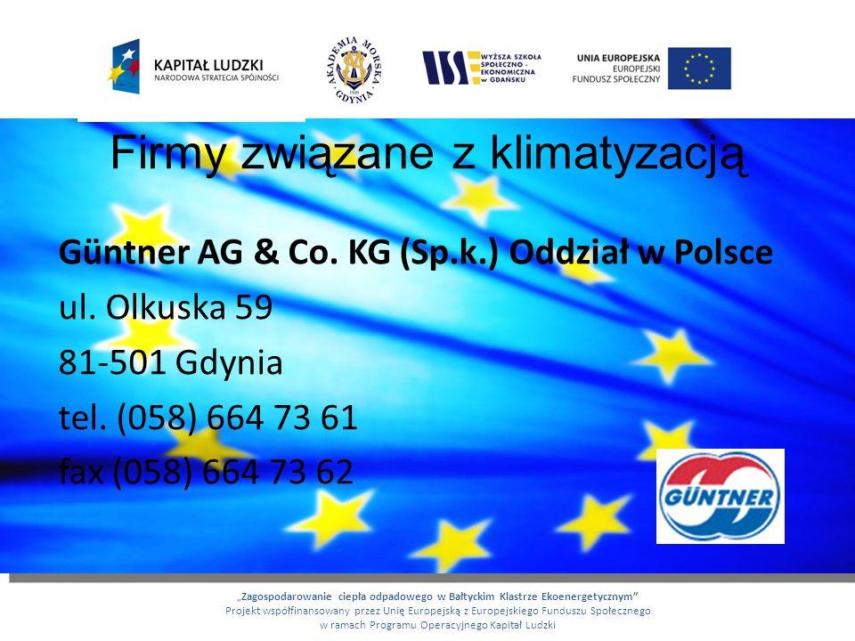 Firmy związane z klimatyzacją Güntner AG & Co. KG (Sp.k.) Oddział w Polsce ul. Olkuska 59 81-501 Gdynia tel. (058) 664 73 61 fax (058) 664 73 62 Zagos