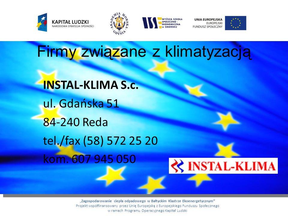 Firmy związane z klimatyzacją INSTAL-KLIMA S.c. ul. Gdańska 51 84-240 Reda tel./fax (58) 572 25 20 kom. 607 945 050 Zagospodarowanie ciepła odpadowego