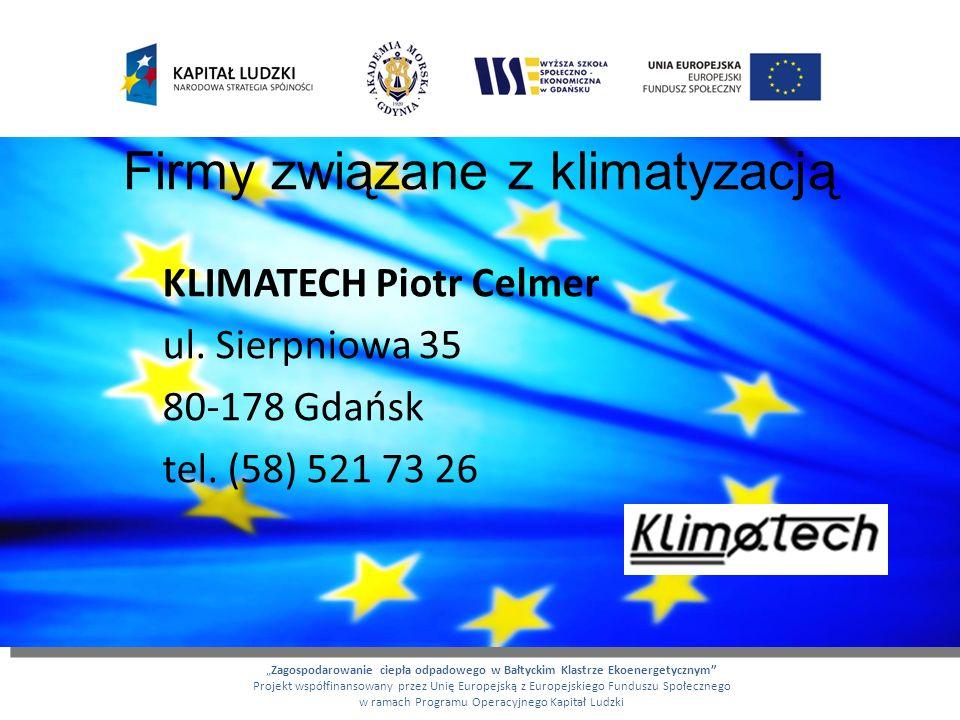 Firmy związane z klimatyzacją KLIMATECH Piotr Celmer ul. Sierpniowa 35 80-178 Gdańsk tel. (58) 521 73 26 Zagospodarowanie ciepła odpadowego w Bałtycki