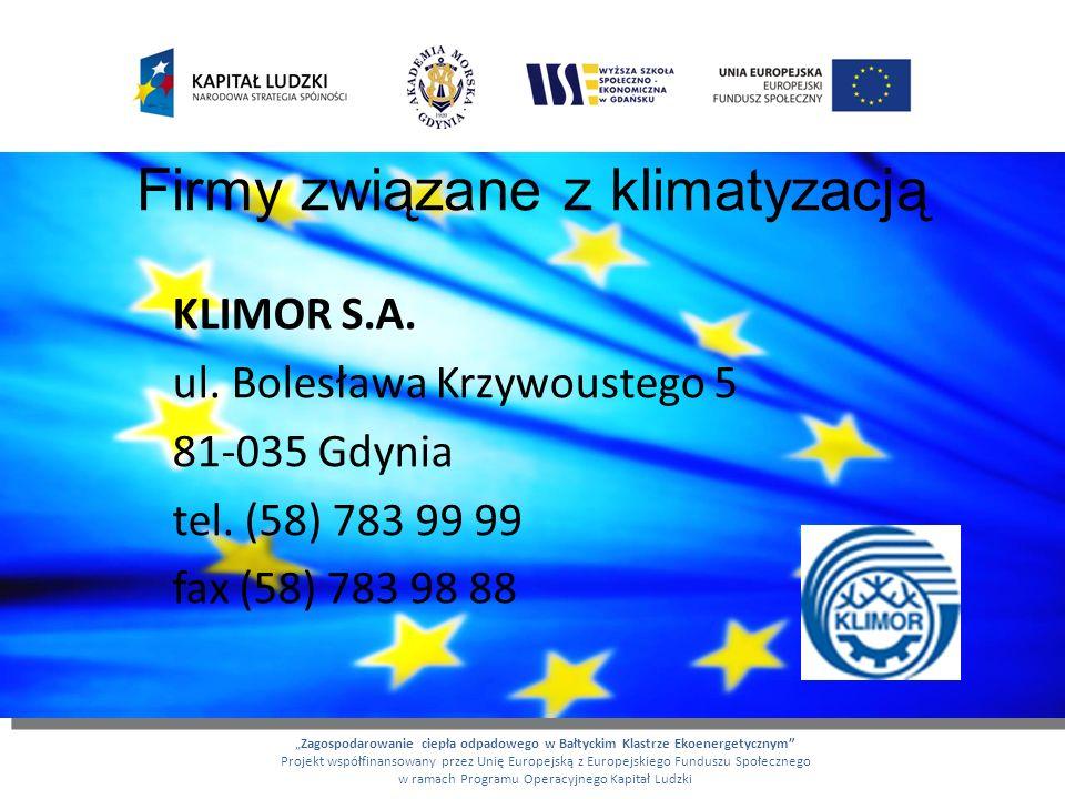 Firmy związane z klimatyzacją KLIMOR S.A. ul. Bolesława Krzywoustego 5 81-035 Gdynia tel. (58) 783 99 99 fax (58) 783 98 88 Zagospodarowanie ciepła od