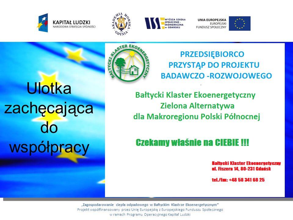 Ulotka zachęcająca do współpracy Zagospodarowanie ciepła odpadowego w Bałtyckim Klastrze Ekoenergetycznym Projekt współfinansowany przez Unię Europejs