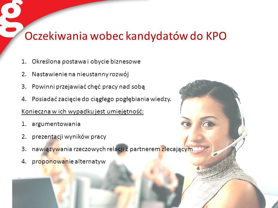 Oczekiwania wobec kandydatów do KPO 1.Określona postawa i obycie biznesowe 2.Nastawienie na nieustanny rozwój 3.Powinni przejawiać chęć pracy nad sobą