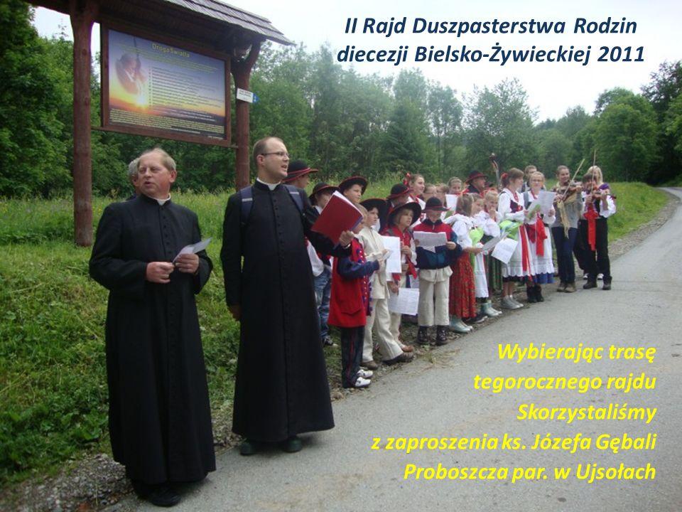 II Rajd Duszpasterstwa Rodzin diecezji Bielsko-Żywieckiej 2011 Wybierając trasę tegorocznego rajdu Skorzystaliśmy z zaproszenia ks.