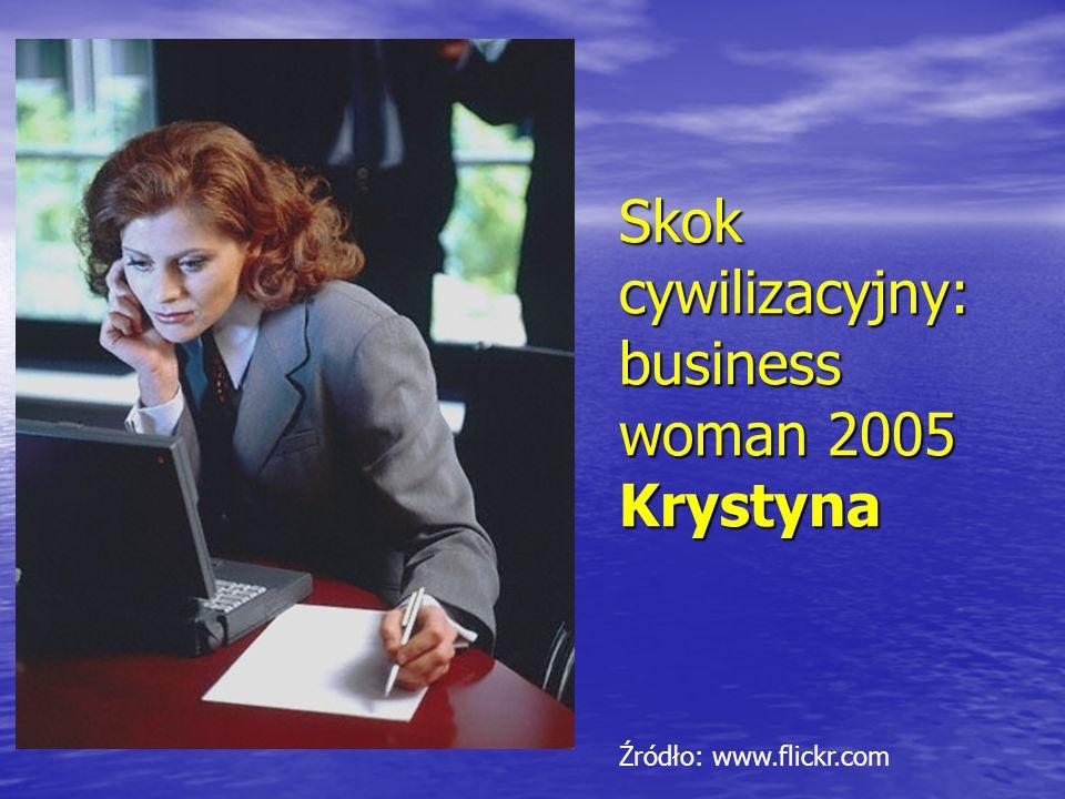 Skok cywilizacyjny: business woman 2005 Krystyna Źródło: www.flickr.com