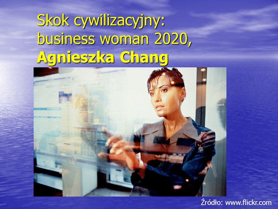 Skok cywilizacyjny: business woman 2020, Agnieszka Chang Źródło: www.flickr.com