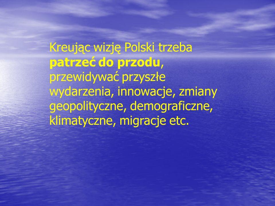 Kreując wizję Polski trzeba patrzeć do przodu, przewidywać przyszłe wydarzenia, innowacje, zmiany geopolityczne, demograficzne, klimatyczne, migracje