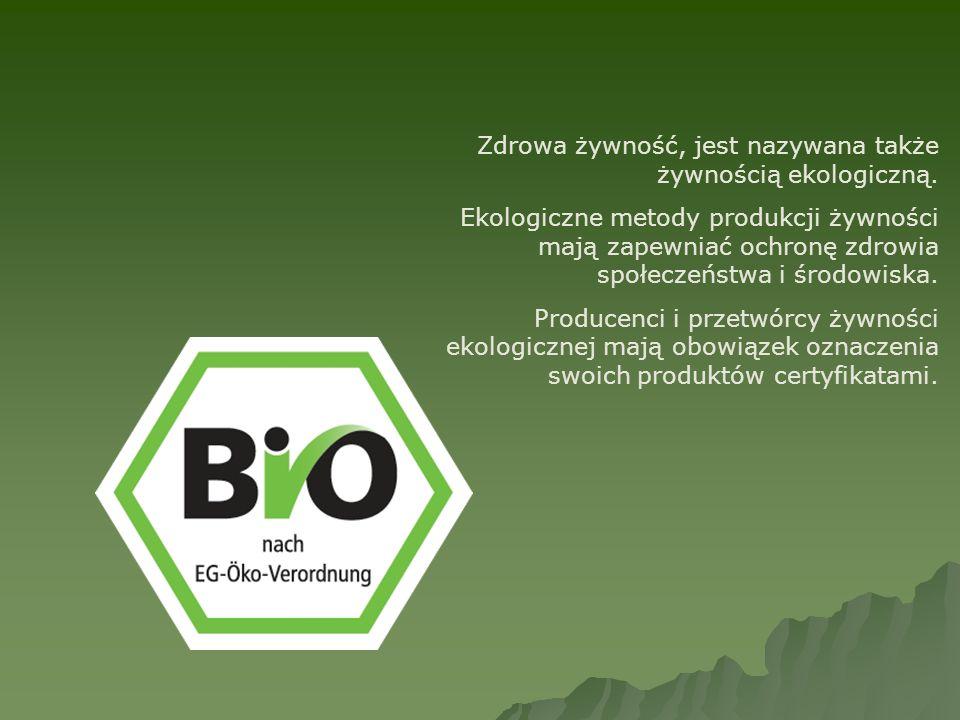 Zdrowa żywność, jest nazywana także żywnością ekologiczną. Ekologiczne metody produkcji żywności mają zapewniać ochronę zdrowia społeczeństwa i środow
