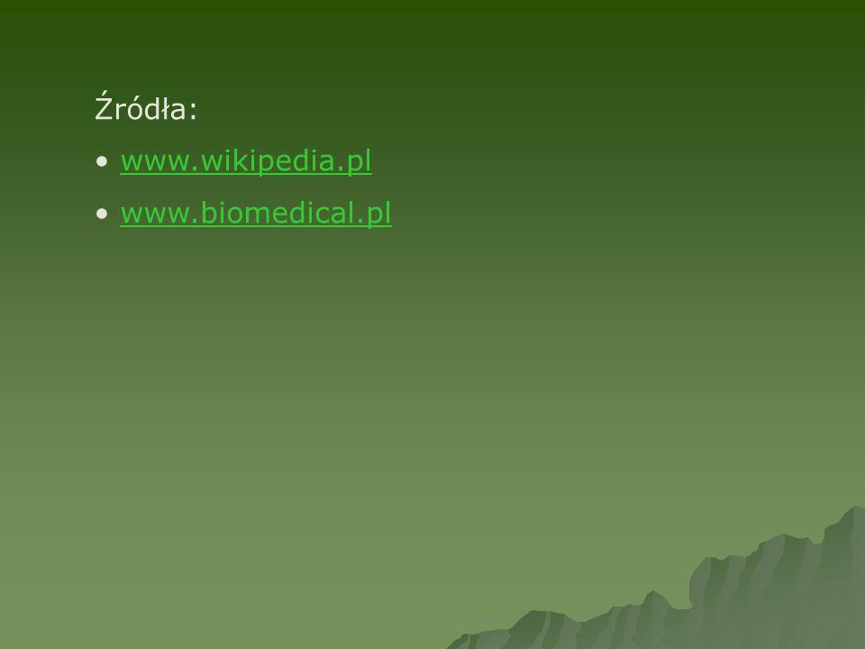 Źródła: www.wikipedia.pl www.biomedical.pl