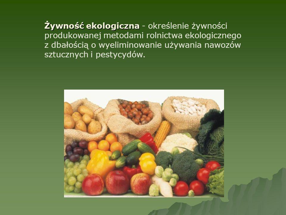 Żywność ekologiczna Żywność ekologiczna - określenie żywności produkowanej metodami rolnictwa ekologicznego z dbałością o wyeliminowanie używania nawo