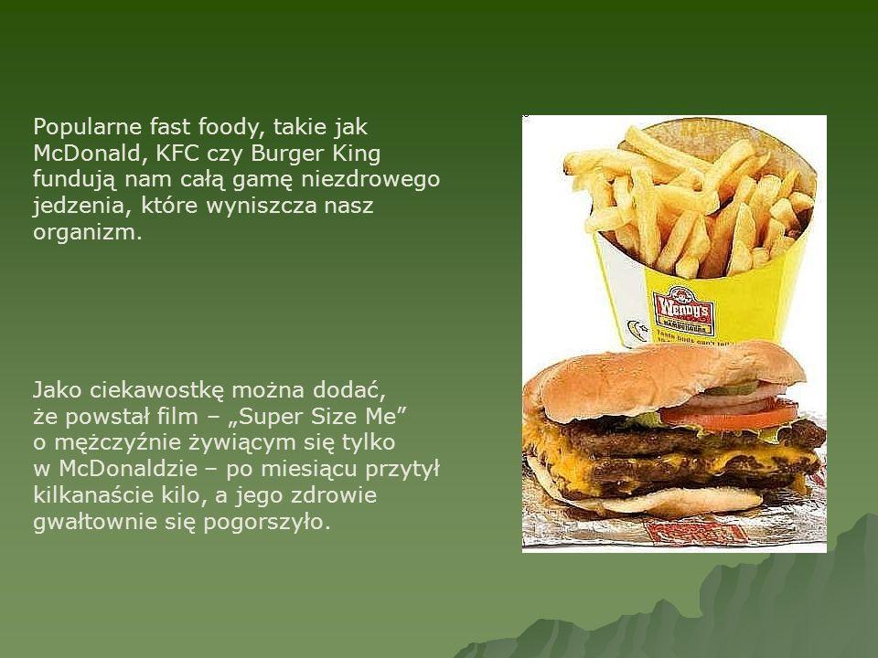 Popularne fast foody, takie jak McDonald, KFC czy Burger King fundują nam całą gamę niezdrowego jedzenia, które wyniszcza nasz organizm. Jako ciekawos