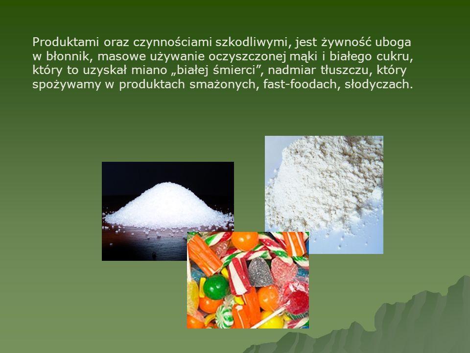 Produktami oraz czynnościami szkodliwymi, jest żywność uboga w błonnik, masowe używanie oczyszczonej mąki i białego cukru, który to uzyskał miano biał