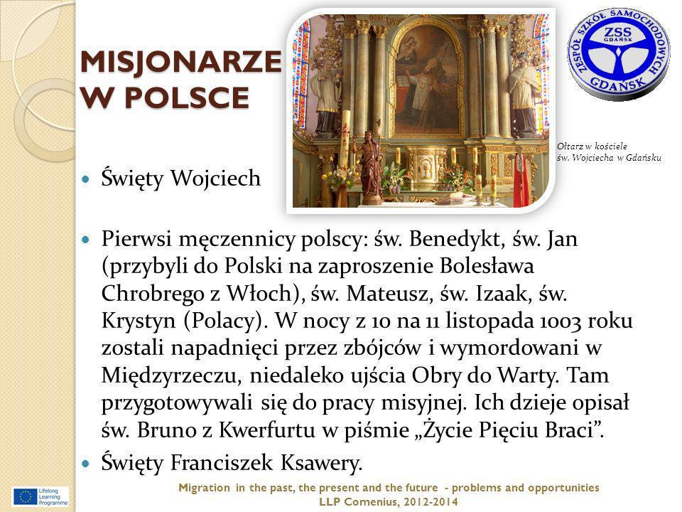 MISJONARZE W POLSCE Święty Wojciech Pierwsi męczennicy polscy: św. Benedykt, św. Jan (przybyli do Polski na zaproszenie Bolesława Chrobrego z Włoch),