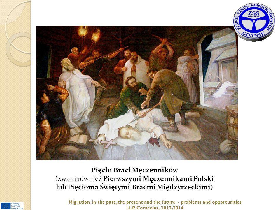 Pięciu Braci Męczenników (zwani również Pierwszymi Męczennikami Polski lub Pięcioma Świętymi Braćmi Międzyrzeckimi) Migration in the past, the present