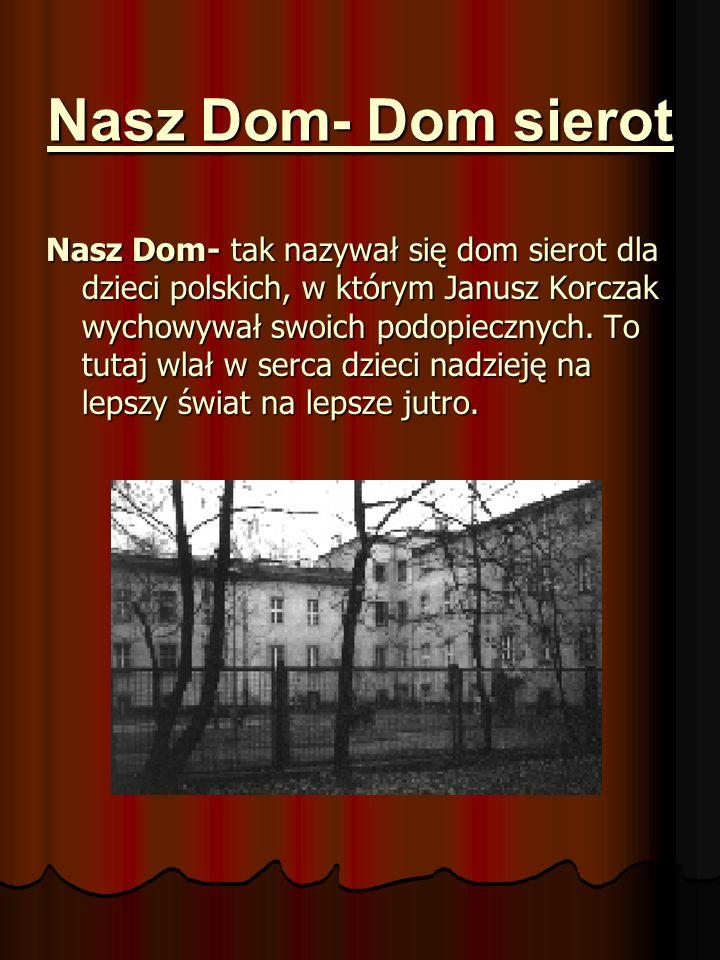 Nasz Dom- Dom sierot Nasz Dom- tak nazywał się dom sierot dla dzieci polskich, w którym Janusz Korczak wychowywał swoich podopiecznych. To tutaj wlał