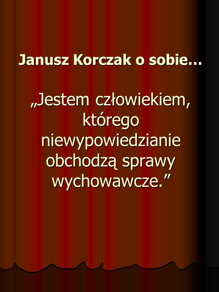 Janusz Korczak o sobie… Jestem człowiekiem, którego niewypowiedzianie obchodzą sprawy wychowawcze.