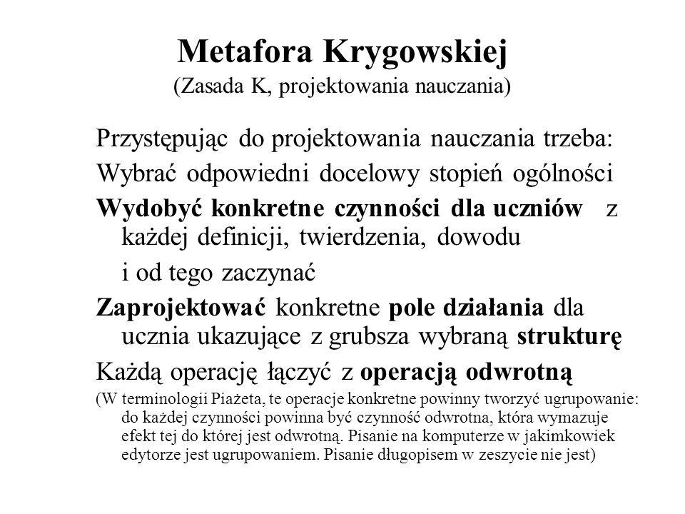 Metafora Krygowskiej (Zasada K, projektowania nauczania) Przystępując do projektowania nauczania trzeba: Wybrać odpowiedni docelowy stopień ogólności