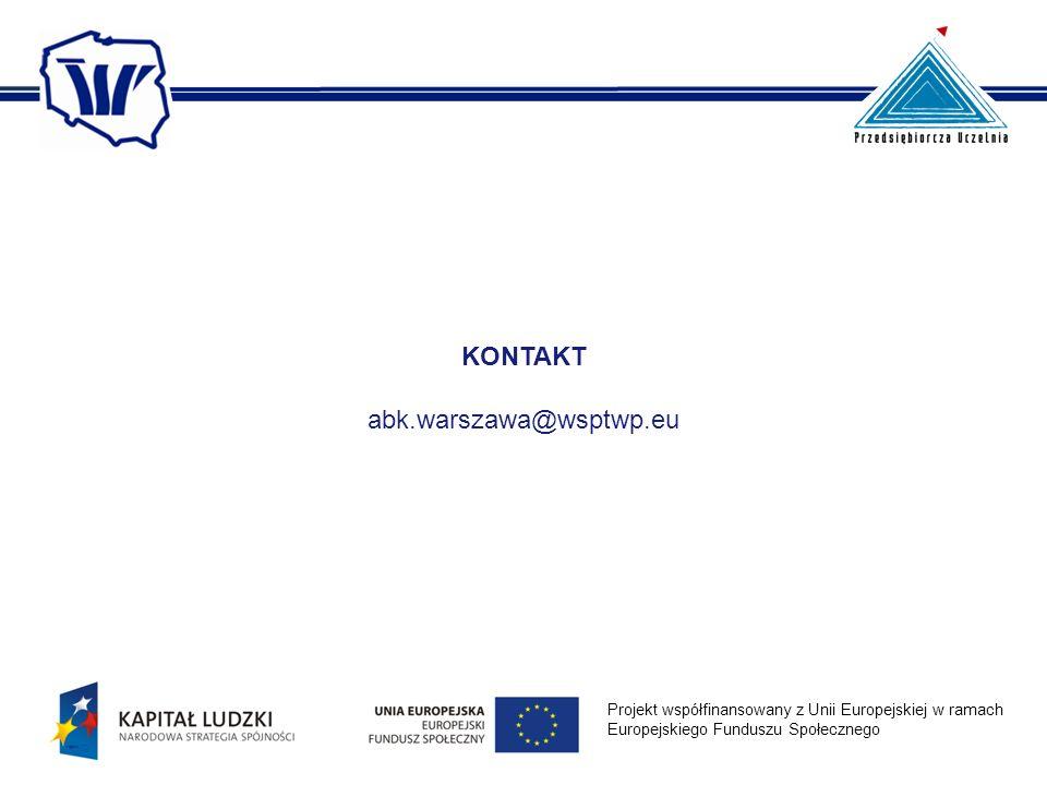 KONTAKT abk.warszawa@wsptwp.eu Projekt współfinansowany z Unii Europejskiej w ramach Europejskiego Funduszu Społecznego