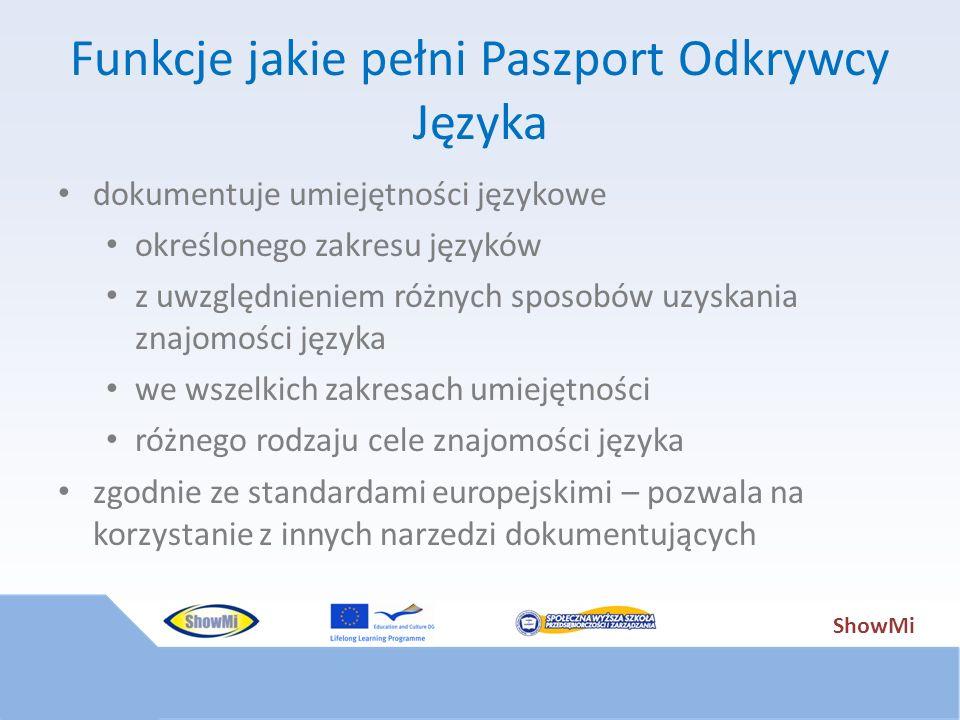 ShowMi Funkcje jakie pełni Paszport Odkrywcy Języka dokumentuje umiejętności językowe określonego zakresu języków z uwzględnieniem różnych sposobów uz