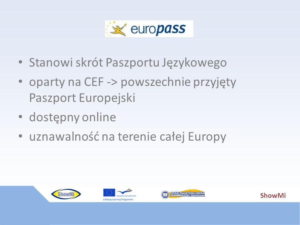 ShowMi Stanowi skrót Paszportu Językowego oparty na CEF -> powszechnie przyjęty Paszport Europejski dostępny online uznawalność na terenie całej Europ