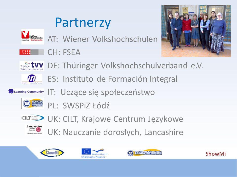 ShowMi Partnerzy AT: Wiener Volkshochschulen CH: FSEA DE: Thüringer Volkshochschulverband e.V. ES: Instituto de Formación Integral IT: Uczące się społ