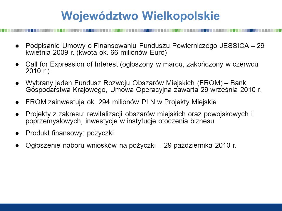 Województwo Wielkopolskie Podpisanie Umowy o Finansowaniu Funduszu Powierniczego JESSICA – 29 kwietnia 2009 r. (kwota ok. 66 milionów Euro) Call for E