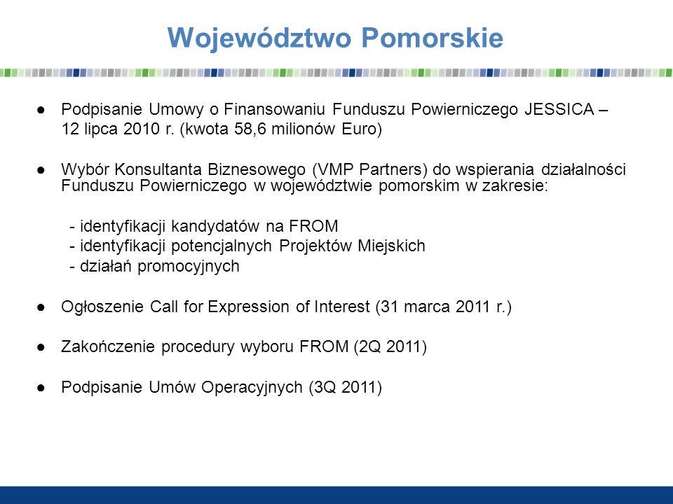 Województwo Pomorskie Podpisanie Umowy o Finansowaniu Funduszu Powierniczego JESSICA – 12 lipca 2010 r. (kwota 58,6 milionów Euro) Wybór Konsultanta B