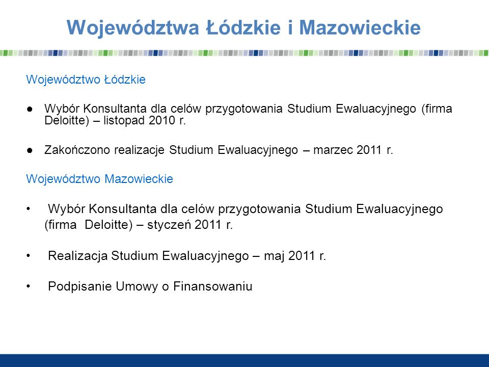 Województwa Łódzkie i Mazowieckie Województwo Łódzkie Wybór Konsultanta dla celów przygotowania Studium Ewaluacyjnego (firma Deloitte) – listopad 2010