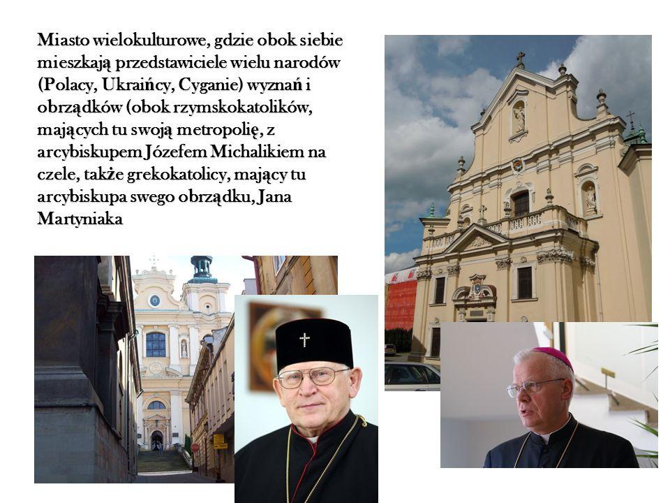 Miasto wielokulturowe, gdzie obok siebie mieszkaj ą przedstawiciele wielu narodów (Polacy, Ukrai ń cy, Cyganie) wyzna ń i obrz ą dków (obok rzymskokat