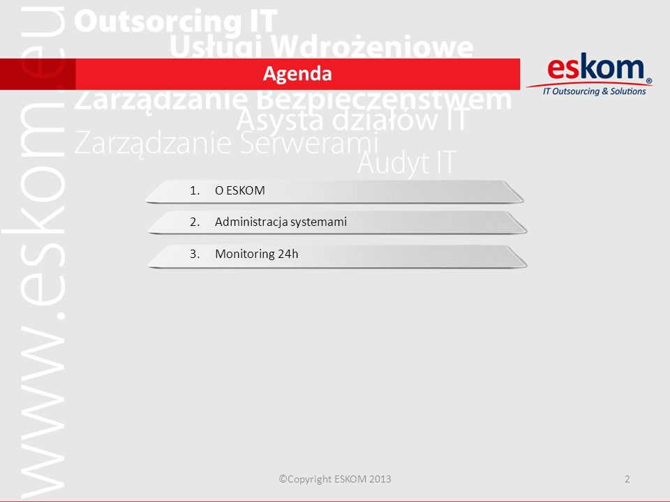Agenda ©Copyright ESKOM 20132 1.O ESKOM 2.Administracja systemami 3.Monitoring 24h