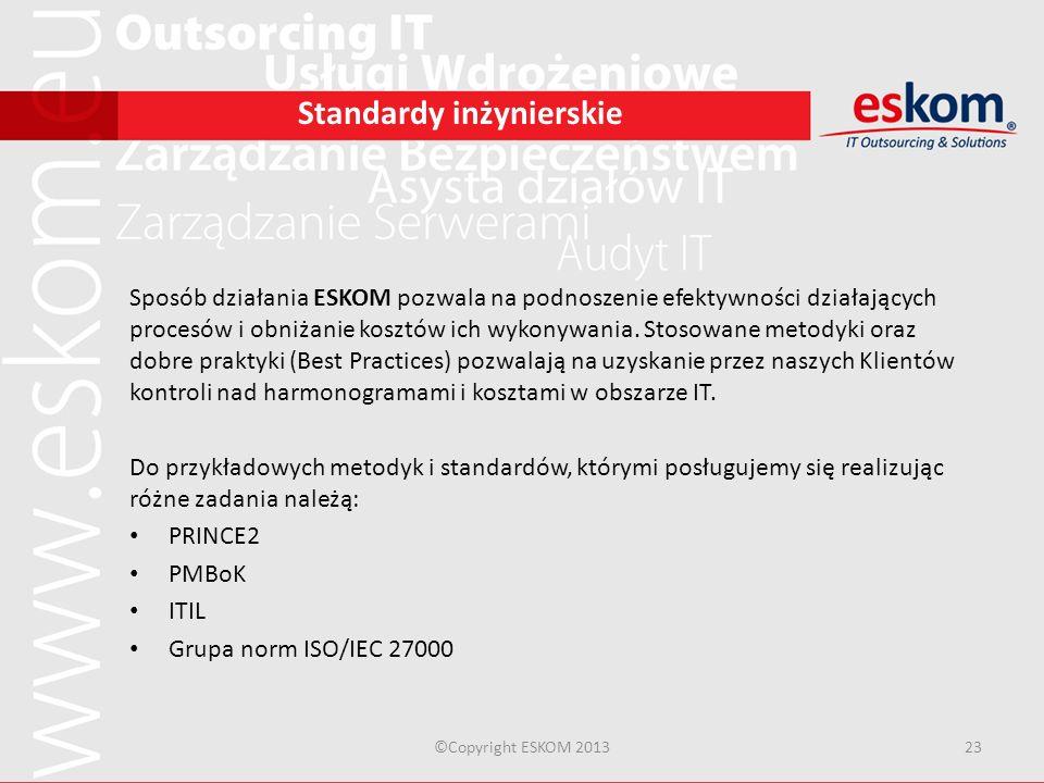 ©Copyright ESKOM 201323 Standardy inżynierskie Sposób działania ESKOM pozwala na podnoszenie efektywności działających procesów i obniżanie kosztów ic