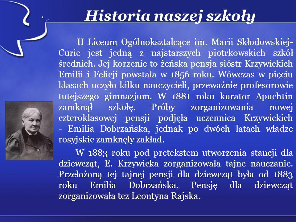 Historia naszej szkoły II Liceum Ogólnokształcące im. Marii Skłodowskiej- Curie jest jedną z najstarszych piotrkowskich szkół średnich. Jej korzenie t