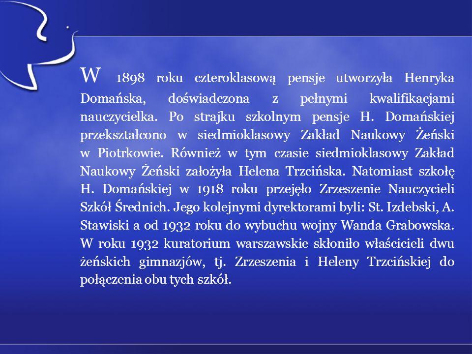 W 1898 roku czteroklasową pensje utworzyła Henryka Domańska, doświadczona z pełnymi kwalifikacjami nauczycielka. Po strajku szkolnym pensje H. Domańsk
