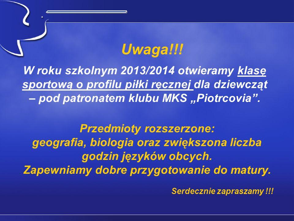 Uwaga!!! W roku szkolnym 2013/2014 otwieramy klasę sportową o profilu piłki ręcznej dla dziewcząt – pod patronatem klubu MKS Piotrcovia. Przedmioty ro