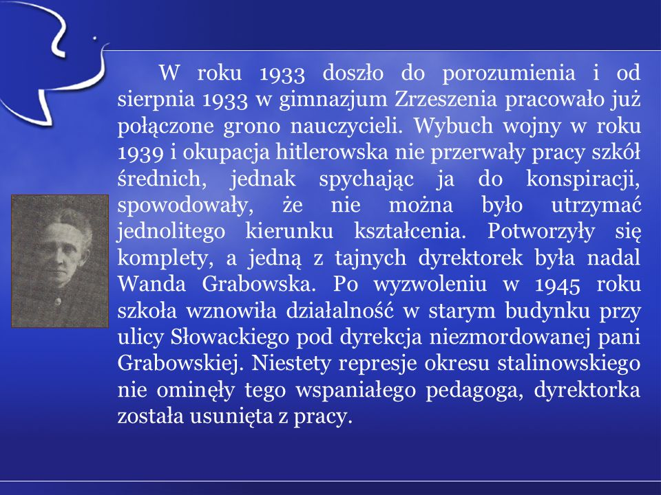 W roku 1933 doszło do porozumienia i od sierpnia 1933 w gimnazjum Zrzeszenia pracowało już połączone grono nauczycieli. Wybuch wojny w roku 1939 i oku