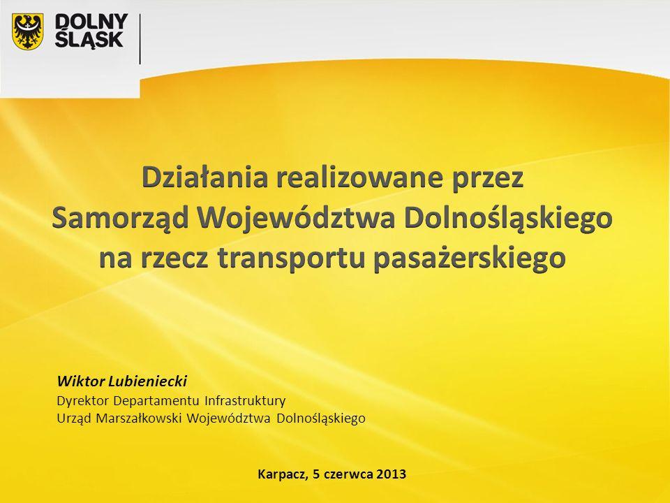 Karpacz, 5 czerwca 2013 Wiktor Lubieniecki Dyrektor Departamentu Infrastruktury Urząd Marszałkowski Województwa Dolnośląskiego