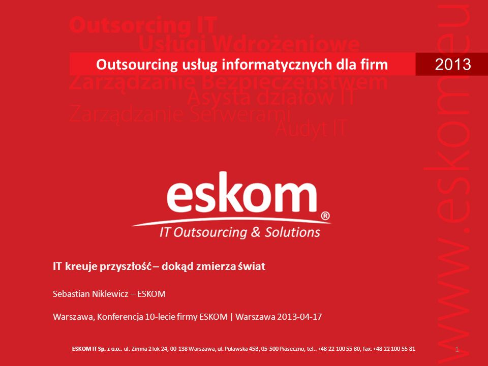 ©Copyright ESKOM 201312 Traktuj niedaleką przyszłość jako teraźniejszość Budowa platformy informatycznej od podstaw powinna mieć na celu stworzenie rozwiązania dopasowanego do przyszłości, a nie do teraźniejszości, aby w momencie powstania nie była już przeszłością.