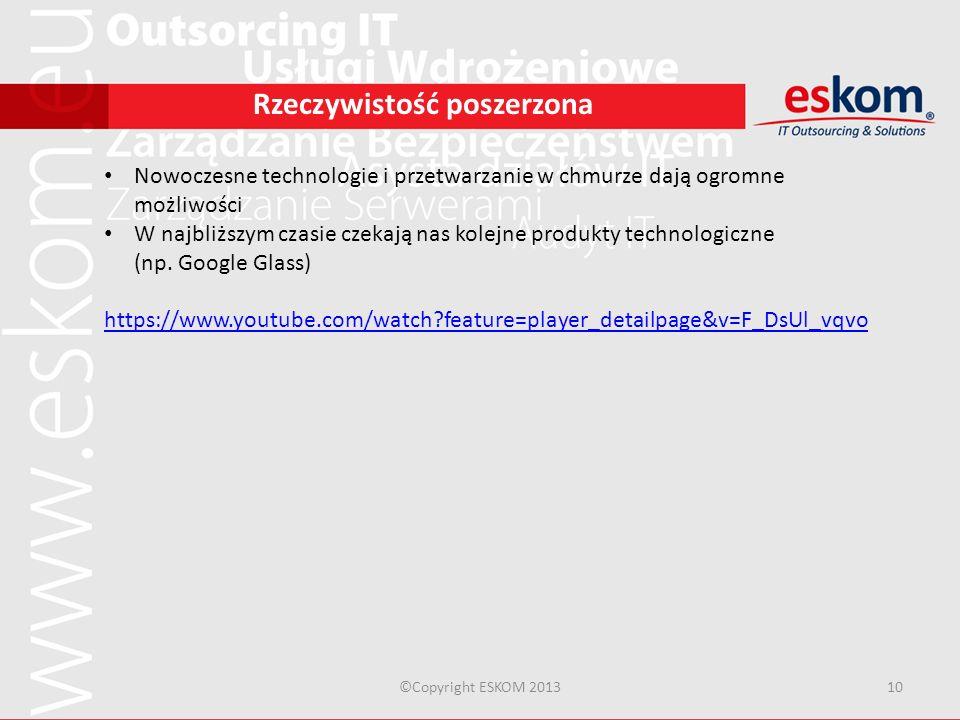 ©Copyright ESKOM 201310 Rzeczywistość poszerzona Nowoczesne technologie i przetwarzanie w chmurze dają ogromne możliwości W najbliższym czasie czekają