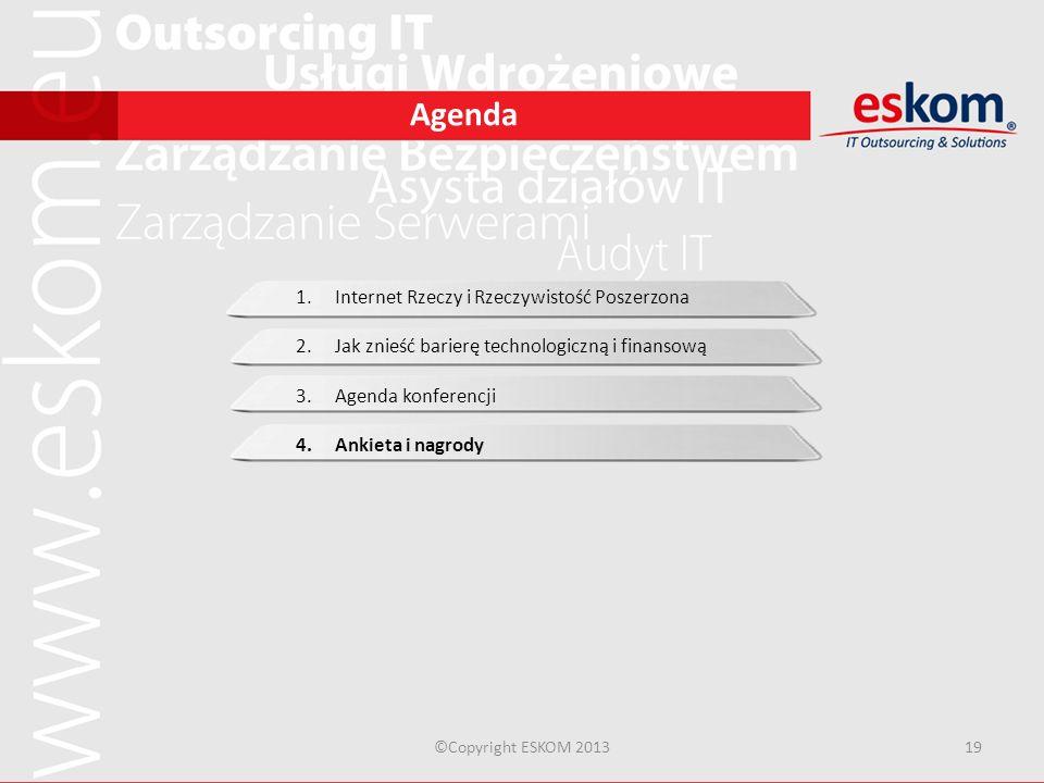 Agenda ©Copyright ESKOM 201319 1.Internet Rzeczy i Rzeczywistość Poszerzona 2.Jak znieść barierę technologiczną i finansową 3.Agenda konferencji 4.Ank