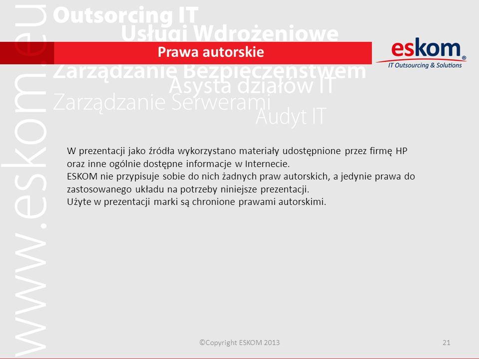 ©Copyright ESKOM 201321 Prawa autorskie W prezentacji jako źródła wykorzystano materiały udostępnione przez firmę HP oraz inne ogólnie dostępne inform