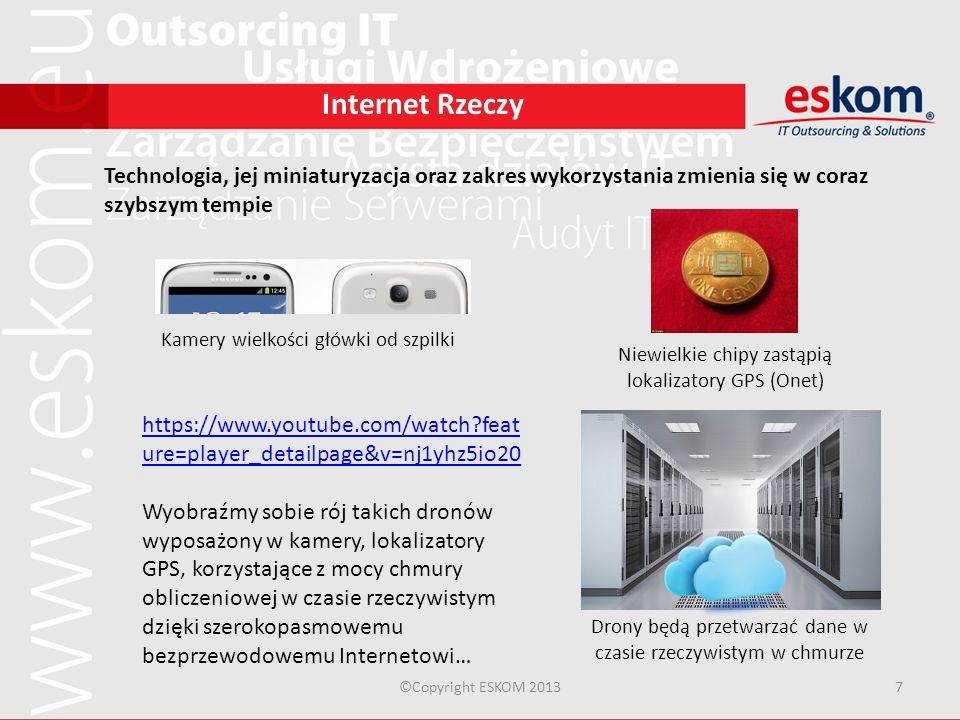 ©Copyright ESKOM 20137 Internet Rzeczy Technologia, jej miniaturyzacja oraz zakres wykorzystania zmienia się w coraz szybszym tempie Niewielkie chipy