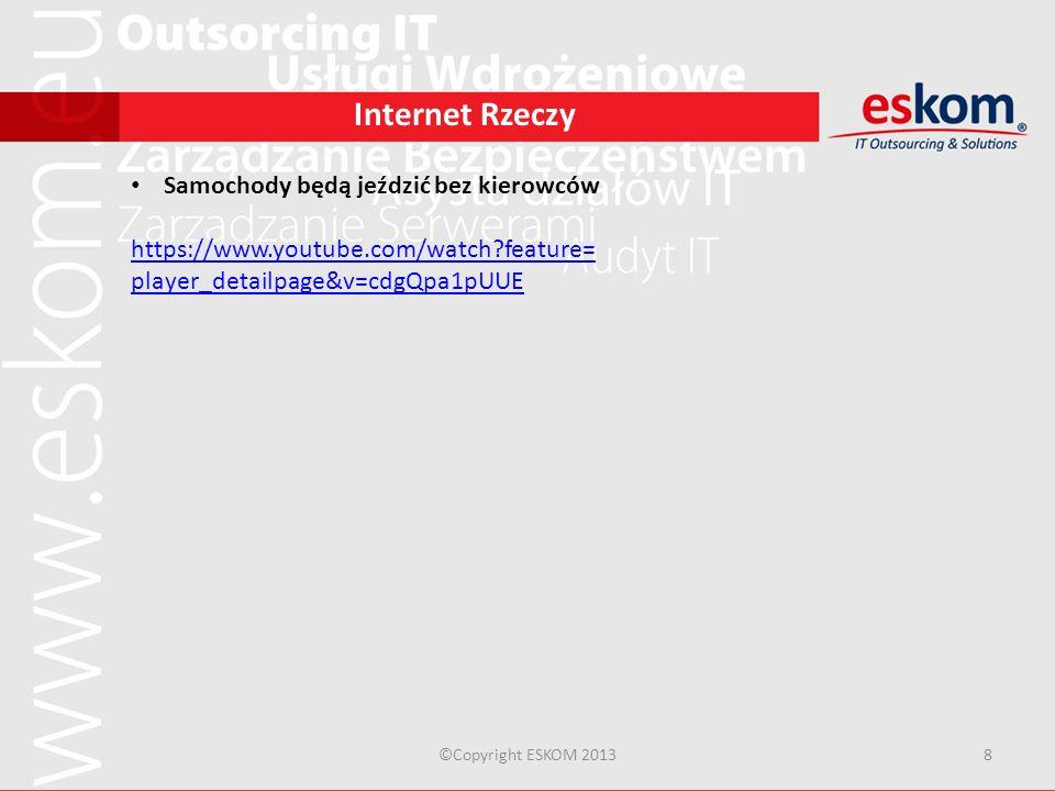 ©Copyright ESKOM 20138 Internet Rzeczy Samochody będą jeździć bez kierowców https://www.youtube.com/watch?feature= player_detailpage&v=cdgQpa1pUUE