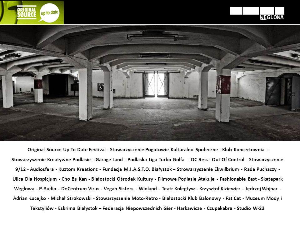 Original Source Up To Date Festival - Stowarzyszenie Pogotowie Kulturalno Społeczne - Klub Koncertownia - Stowarzyszenie Kreatywne Podlasie - Garage L