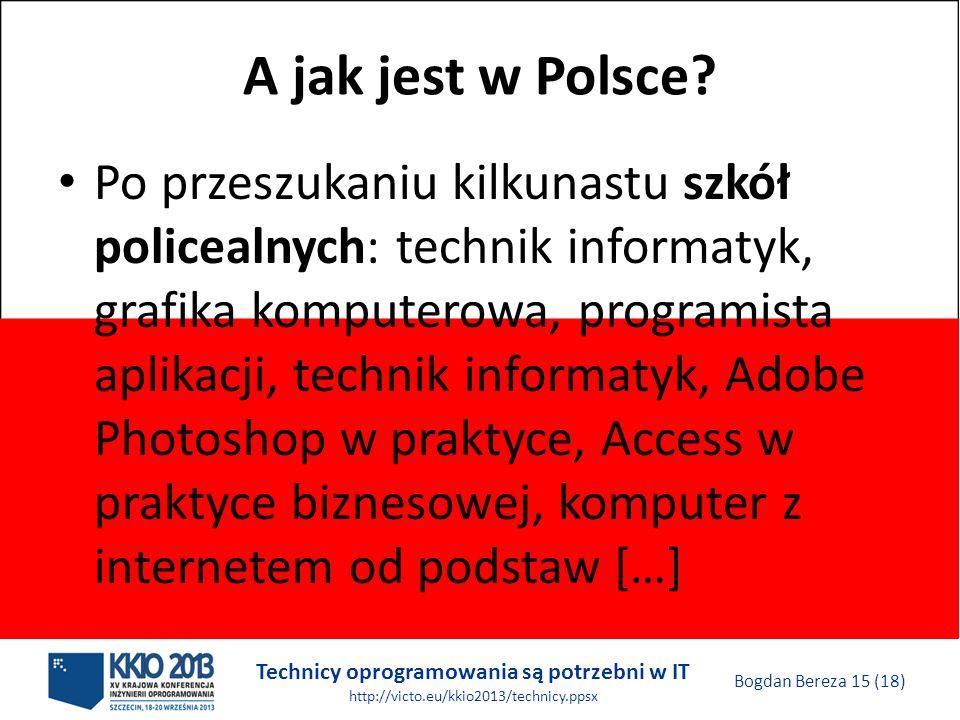 Technicy oprogramowania są potrzebni w IT http://victo.eu/kkio2013/technicy.ppsx Bogdan Bereza 15 (18) A jak jest w Polsce.
